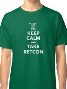 Keep Calm and Take Retcon Classic T-Shirt