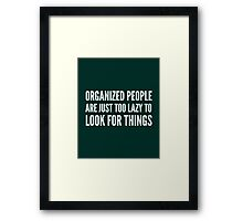 Organized People Are Just Too Lazy Framed Print
