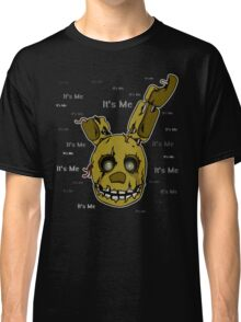 Five Nights at Freddy's - FNAF 3 - Springtrap - It's Me Classic T-Shirt