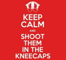 keep calm and Shoot them in the kneecaps by barry neeson