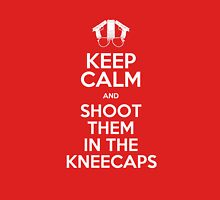 keep calm and Shoot them in the kneecaps T-Shirt