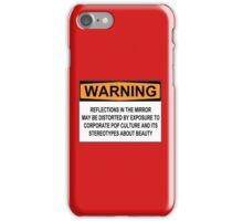 WARNING: REFLECTIONS IN THE MIRROR MAY BE DISTORTED BY EXPOSURE TO CORPORATE POP CULTURE AND ITS STEREOTYPES ABOUT BEAUTY iPhone Case/Skin