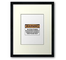 WARNING: REFLECTIONS IN THE MIRROR MAY BE DISTORTED BY EXPOSURE TO CORPORATE POP CULTURE AND ITS STEREOTYPES ABOUT BEAUTY Framed Print