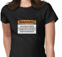 WARNING: REFLECTIONS IN THE MIRROR MAY BE DISTORTED BY EXPOSURE TO CORPORATE POP CULTURE AND ITS STEREOTYPES ABOUT BEAUTY Womens Fitted T-Shirt