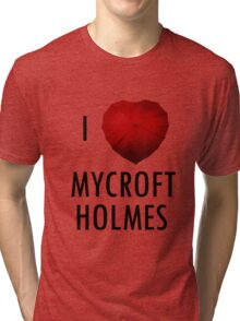 I love Mycroft Holmes Tri-blend T-Shirt