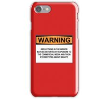 WARNING: REFLECTIONS IN THIS MIRROR MAY BE DISTORTED BY EXPOSURE TO THE COMMERCIAL MEDIA AND THEIR STEREOTYPES ABOUT BEAUTY iPhone Case/Skin