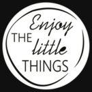 Enjoy the little things by EleYeah
