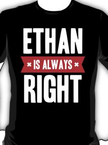 Ethan is Always Right T-Shirt