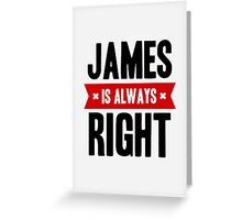 James is Always Right Greeting Card
