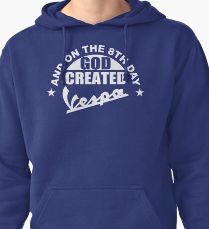 And On The 8th Day God Created Vespa Mod Moped Fan Pullover Hoodie