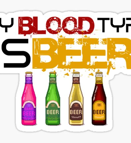 My Blood Type is Beer Sticker