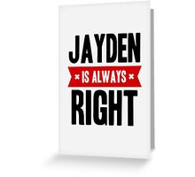 Jayden is Always Right Greeting Card
