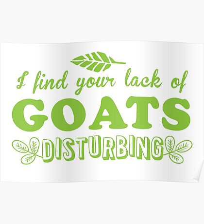 I find your lack of GOATS distubing Poster
