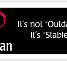 Debian It's not outdated it's stable Sticker