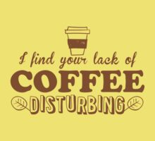 I find your lack of COFFEE disturbing Kids Tee