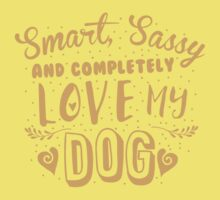 Smart, Sassy and completely love my DOG One Piece - Short Sleeve