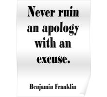 AMERICAN, Benjamin, Franklin, Never ruin an apology with an excuse. Poster