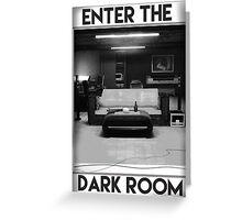 Enter The Dark Room Greeting Card