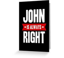 John is Always Right Greeting Card