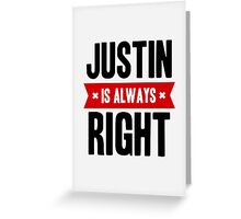 Justin is Always Right Greeting Card