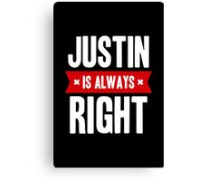 Justin is Always Right Canvas Print