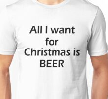 ALL I WANT FOR CHRISTMAS IS BEER Unisex T-Shirt