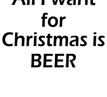 ALL I WANT FOR CHRISTMAS IS BEER by badassarts