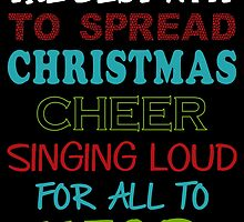 THE BEST WAY TO SPREAD CHRISTMAS CHEER SINGING LOUD FOR ALL TO HEAR by badassarts
