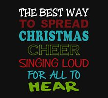 THE BEST WAY TO SPREAD CHRISTMAS CHEER SINGING LOUD FOR ALL TO HEAR Unisex T-Shirt