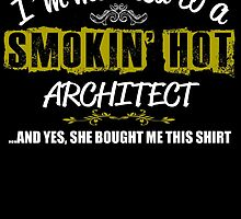 I'm Married To A Smokin' Hot Architect .....And Yes, She Bought Me This Shirt by inkedcreatively