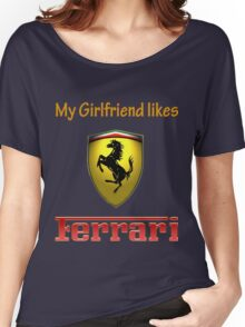 My girlfriend likes a ferrari Women's Relaxed Fit T-Shirt