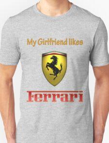 My girlfriend likes a ferrari Unisex T-Shirt