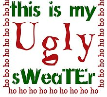 THIS IS MY UGLY SWEATER by badassarts
