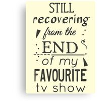 still recovering from the end of my favourite tv show Canvas Print