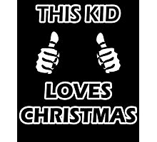 THIS KID LOVES CHRISTMAS Photographic Print