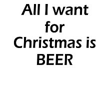 ALL I WANT FOR CHRISTMAS IS BEER Photographic Print