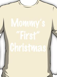 MOMMY'S FIRST CHRISTMAS T-Shirt