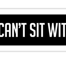 Can't Sit With Us Sticker