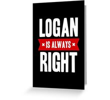 Logan is Always Right Greeting Card