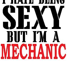 I HATE BEING SEXY BUT I'M A MECHANIC SO I CAN'T HELP IT by BADASSTEES
