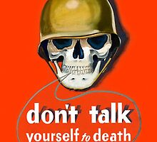Propaganda Poster WWII ~ Don't Talk Yourself to Death ~ World War 2 ~ 0504  by ContrastStudios