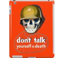 Propaganda Poster WWII ~ Don't Talk Yourself to Death ~ World War 2 ~ 0504  iPad Case/Skin