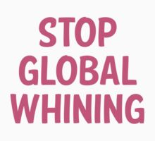 Stop Global Whining by FunniestSayings
