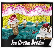 """""""Ice Cream Dream"""" Poster"""