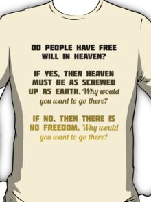 Free Will in Heaven? T-Shirt