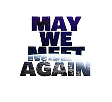 May We Meet Again (White background) Photographic Print