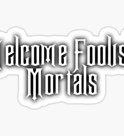 Welcome Foolish Mortals Sticker