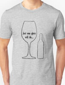 Just One Glass T-Shirt