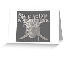 Yo Ho, Yo Ho A Pirate's Life for Me Greeting Card