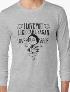 I love you like carl sagan loves space Long Sleeve T-Shirt